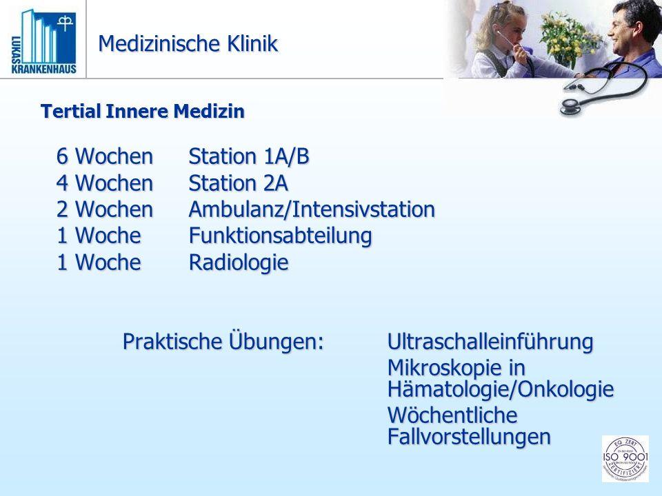 Tertial Innere Medizin 6 WochenStation 1A/B 4 WochenStation 2A 2 WochenAmbulanz/Intensivstation 1 WocheFunktionsabteilung 1 WocheRadiologie Praktische