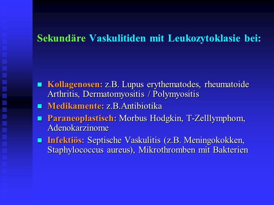 Sekundäre Vaskulitiden mit Leukozytoklasie bei: Kollagenosen: z.B. Lupus erythematodes, rheumatoide Arthritis, Dermatomyositis / Polymyositis Kollagen