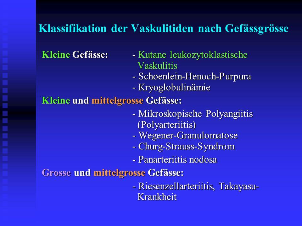 Klassifikation der Vaskulitiden nach Gefässgrösse Kleine Gefässe:- Kutane leukozytoklastische Vaskulitis - Schoenlein-Henoch-Purpura - Kryoglobulinämi