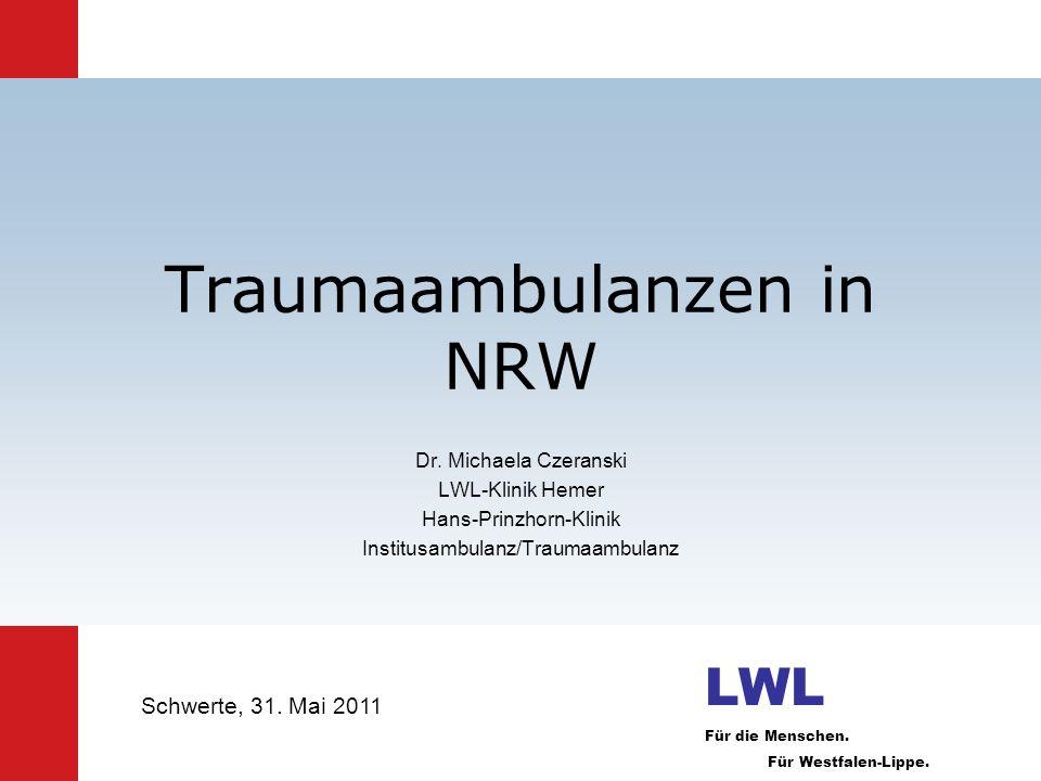 Traumaambulanzen in NRW Dr. Michaela Czeranski LWL-Klinik Hemer Hans-Prinzhorn-Klinik Institusambulanz/Traumaambulanz LWL Für die Menschen. Für Westfa