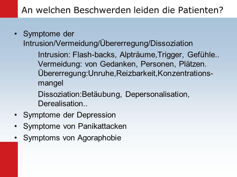 An welchen Beschwerden leiden die Patienten? Symptome der Intrusion/Vermeidung/Übererregung/Dissoziation Intrusion: Flash-backs, Alpträume,Trigger, Ge