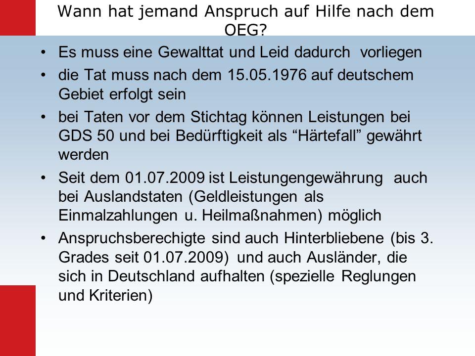 Wann hat jemand Anspruch auf Hilfe nach dem OEG? Es muss eine Gewalttat und Leid dadurch vorliegen die Tat muss nach dem 15.05.1976 auf deutschem Gebi
