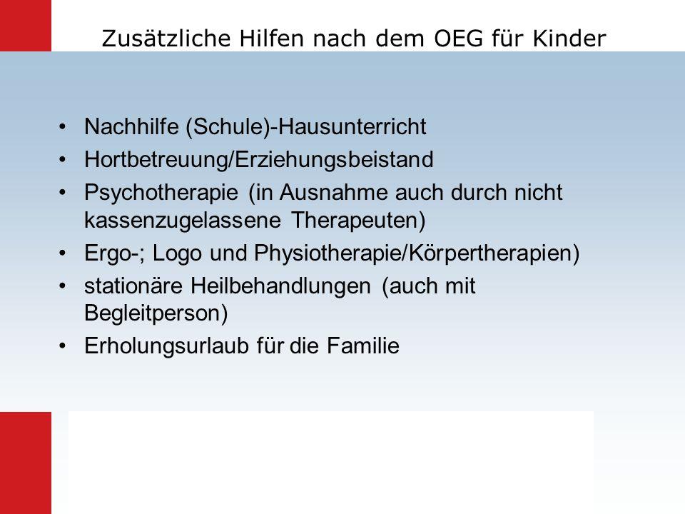 Zusätzliche Hilfen nach dem OEG für Kinder Nachhilfe (Schule)-Hausunterricht Hortbetreuung/Erziehungsbeistand Psychotherapie (in Ausnahme auch durch n