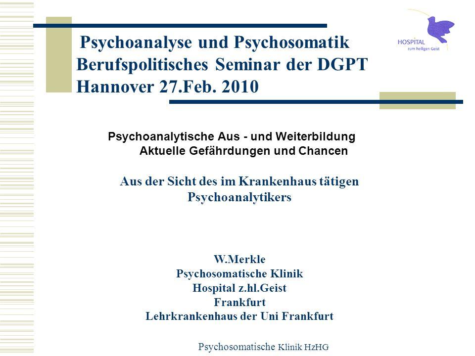 Psychosomatische Klinik HzHG Psychosomatischer Klinikabend am Donnerstag, den 6.12.2001 um 20.00 Uhr c.t. Psychoanalyse und Psychosomatik Berufspoliti
