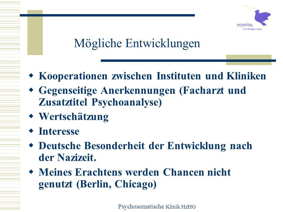 Psychosomatische Klinik HzHG Mögliche Entwicklungen Kooperationen zwischen Instituten und Kliniken Gegenseitige Anerkennungen (Facharzt und Zusatztite