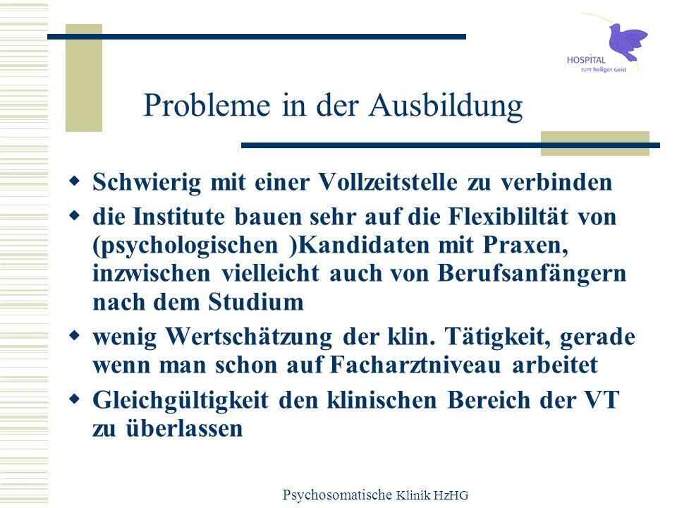 Psychosomatische Klinik HzHG Probleme in der Ausbildung Schwierig mit einer Vollzeitstelle zu verbinden die Institute bauen sehr auf die Flexibliltät