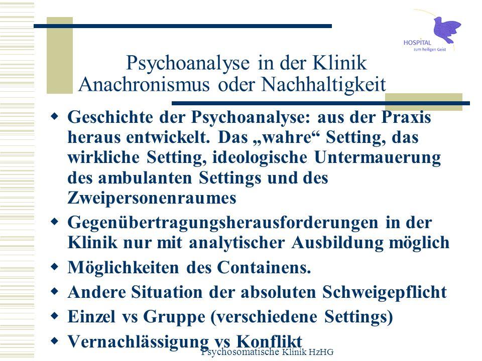 Psychosomatische Klinik HzHG Psychoanalyse in der Klinik Anachronismus oder Nachhaltigkeit Geschichte der Psychoanalyse: aus der Praxis heraus entwick