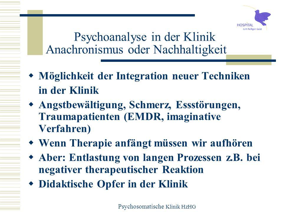 Psychosomatische Klinik HzHG Psychoanalyse in der Klinik Anachronismus oder Nachhaltigkeit Möglichkeit der Integration neuer Techniken in der Klinik A