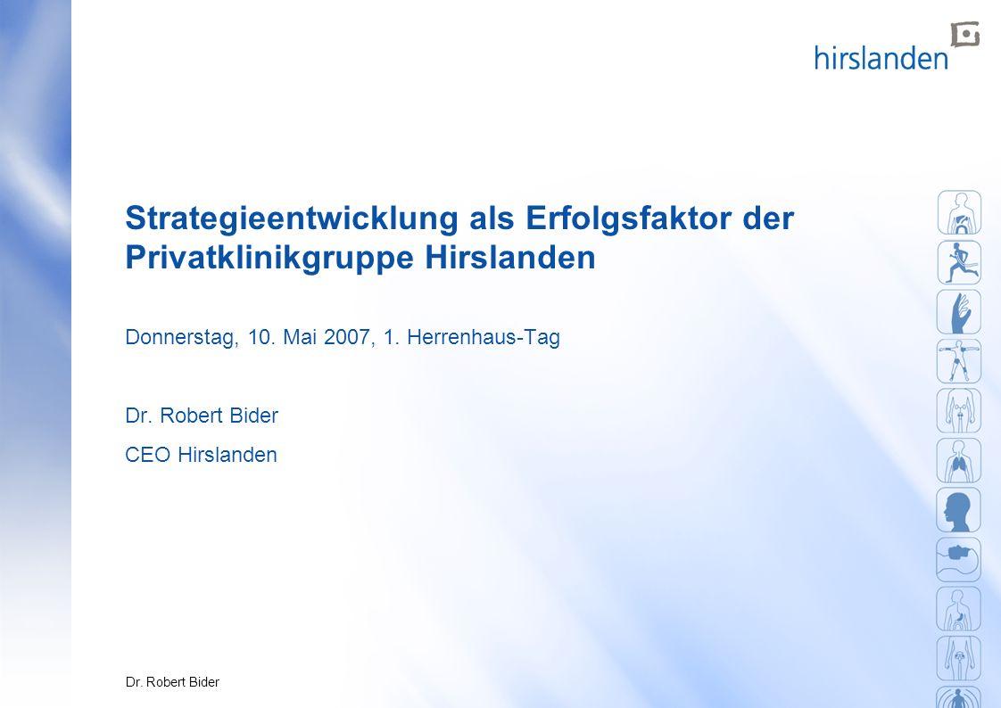 0Dr. Robert Bider Strategieentwicklung als Erfolgsfaktor der Privatklinikgruppe Hirslanden Donnerstag, 10. Mai 2007, 1. Herrenhaus-Tag Dr. Robert Bide
