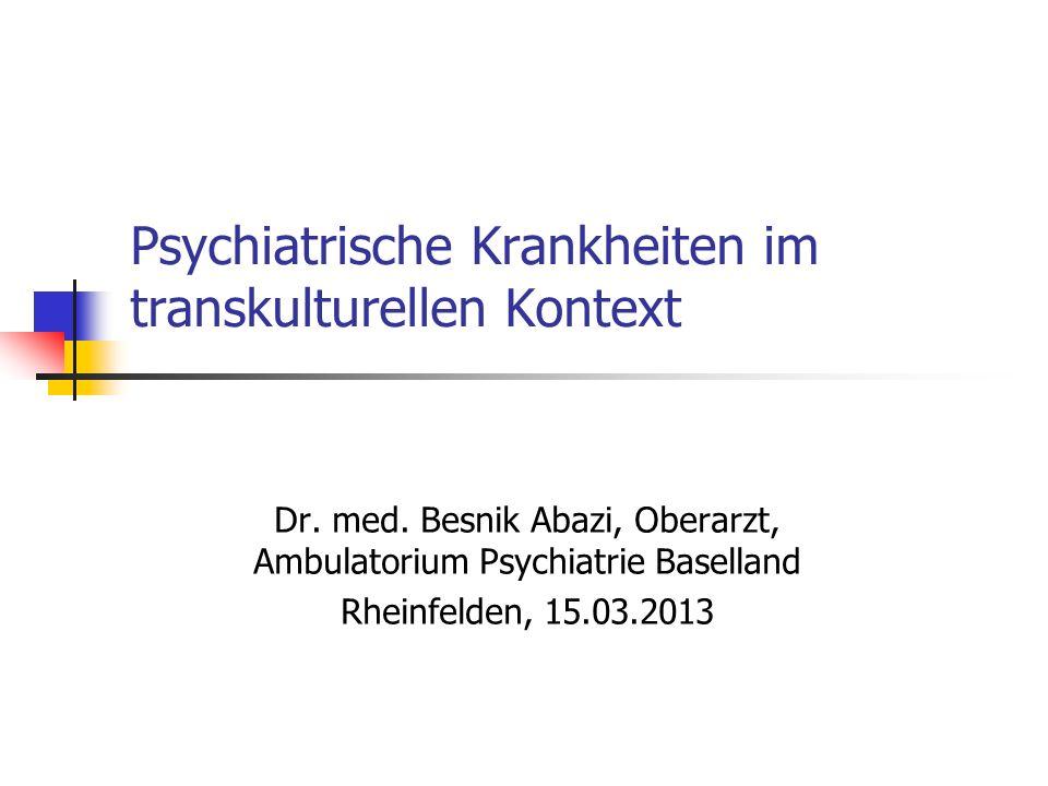Psychiatrische Krankheiten im transkulturellen Kontext Dr.