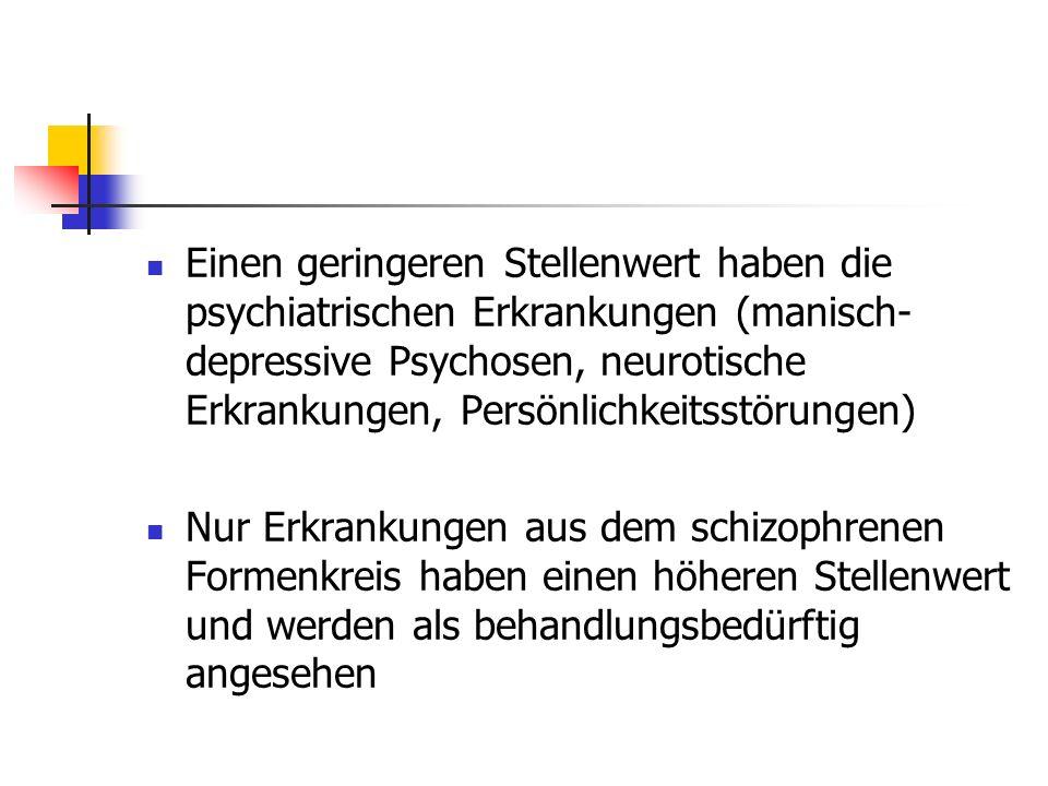 Einen geringeren Stellenwert haben die psychiatrischen Erkrankungen (manisch- depressive Psychosen, neurotische Erkrankungen, Persönlichkeitsstörungen) Nur Erkrankungen aus dem schizophrenen Formenkreis haben einen höheren Stellenwert und werden als behandlungsbedürftig angesehen