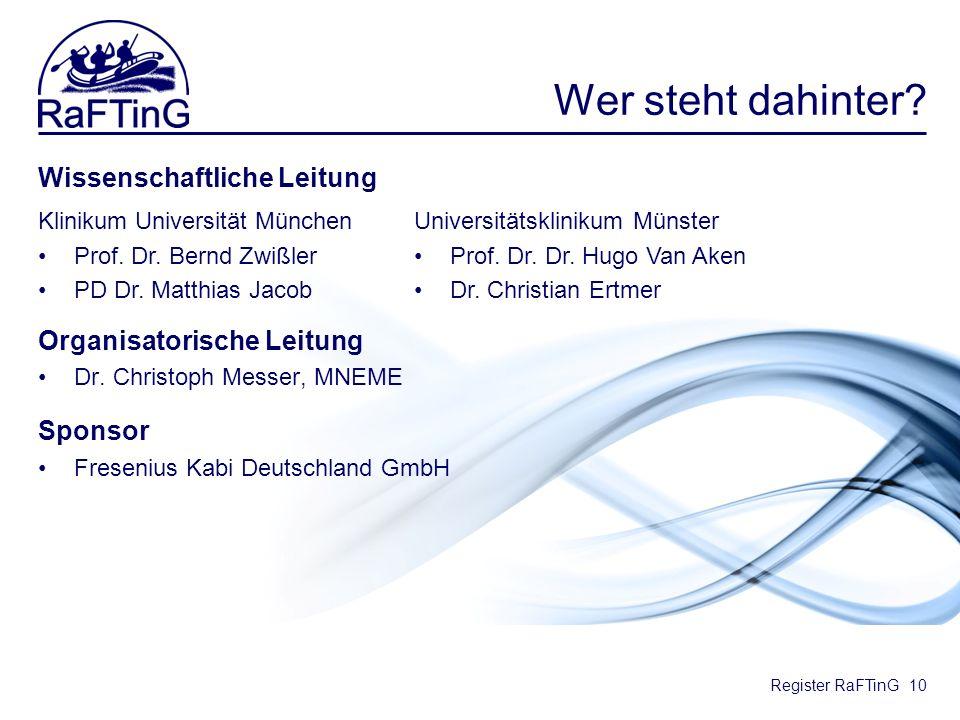 Register RaFTinG Wer steht dahinter? Wissenschaftliche Leitung Organisatorische Leitung Dr. Christoph Messer, MNEME Sponsor Fresenius Kabi Deutschland