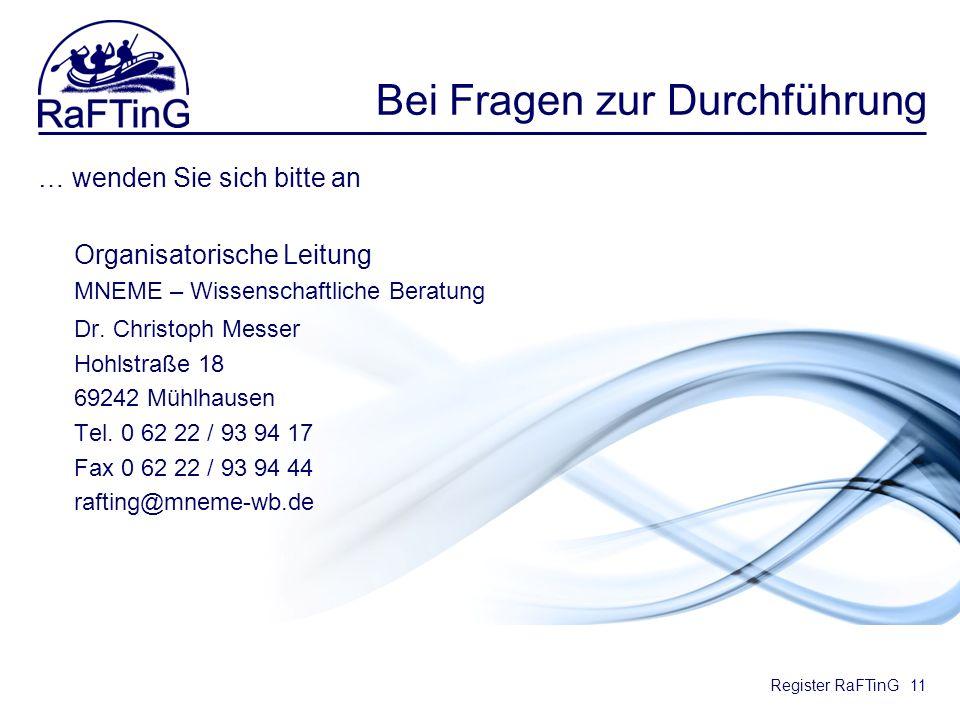 Register RaFTinG Bei Fragen zur Durchführung … wenden Sie sich bitte an Organisatorische Leitung MNEME – Wissenschaftliche Beratung Dr. Christoph Mess