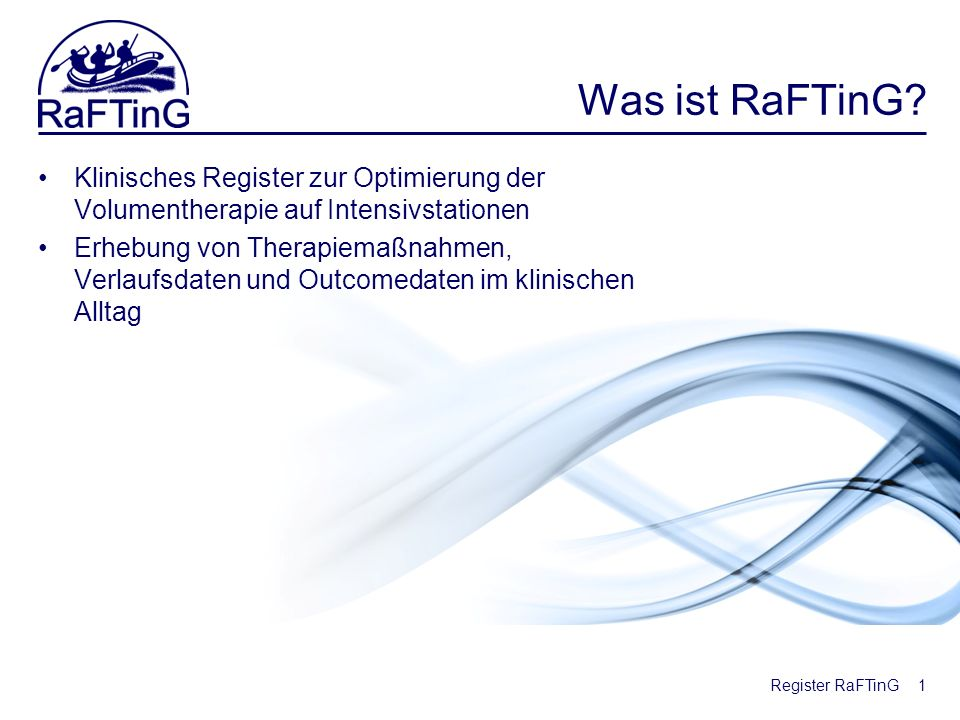 Register RaFTinG Was ist RaFTinG? Klinisches Register zur Optimierung der Volumentherapie auf Intensivstationen Erhebung von Therapiemaßnahmen, Verlau