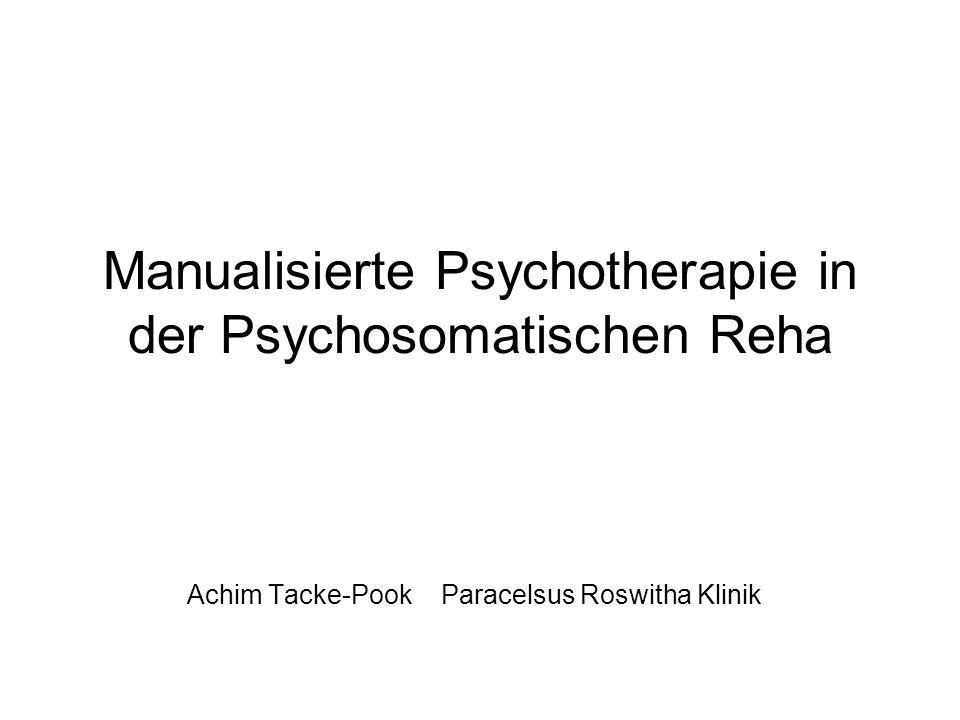 Manualisierte Psychotherapie in der Psychosomatischen Reha Achim Tacke-Pook Paracelsus Roswitha Klinik