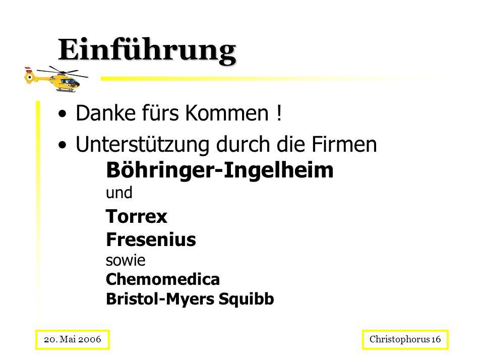 Christophorus 1620. Mai 2006 Einführung Danke fürs Kommen ! Unterstützung durch die Firmen Böhringer-Ingelheim und Torrex Fresenius sowie Chemomedica