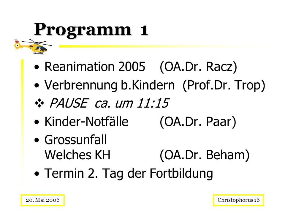 Christophorus 1620. Mai 2006 Programm 1 Reanimation 2005 (OA.Dr. Racz) Verbrennung b.Kindern (Prof.Dr. Trop) PAUSE ca. um 11:15 Kinder-Notfälle (OA.Dr