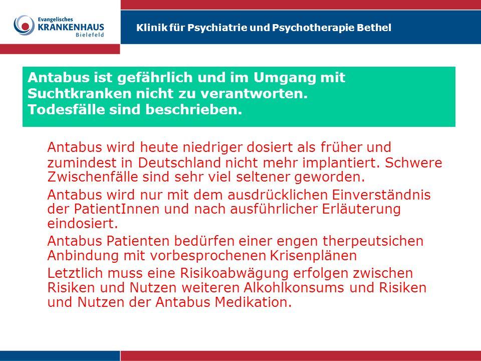 Klinik für Psychiatrie und Psychotherapie Bethel Antabus ist gefährlich und im Umgang mit Suchtkranken nicht zu verantworten. Todesfälle sind beschrie