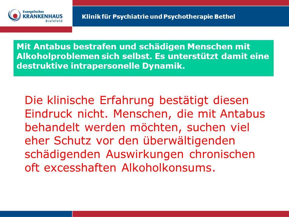 Klinik für Psychiatrie und Psychotherapie Bethel Mit Antabus bestrafen und schädigen Menschen mit Alkoholproblemen sich selbst. Es unterstützt damit e