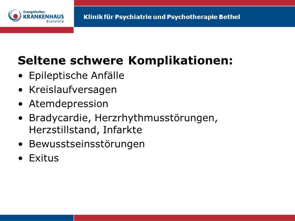 Klinik für Psychiatrie und Psychotherapie Bethel Seltene schwere Komplikationen: Epileptische Anfälle Kreislaufversagen Atemdepression Bradycardie, He