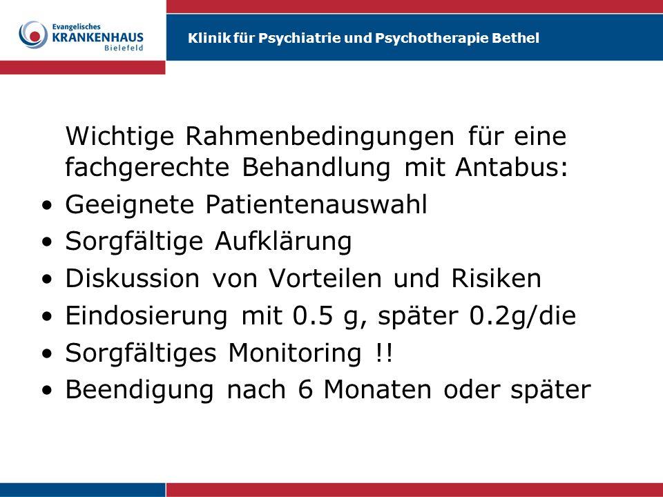 Klinik für Psychiatrie und Psychotherapie Bethel Wichtige Rahmenbedingungen für eine fachgerechte Behandlung mit Antabus: Geeignete Patientenauswahl S