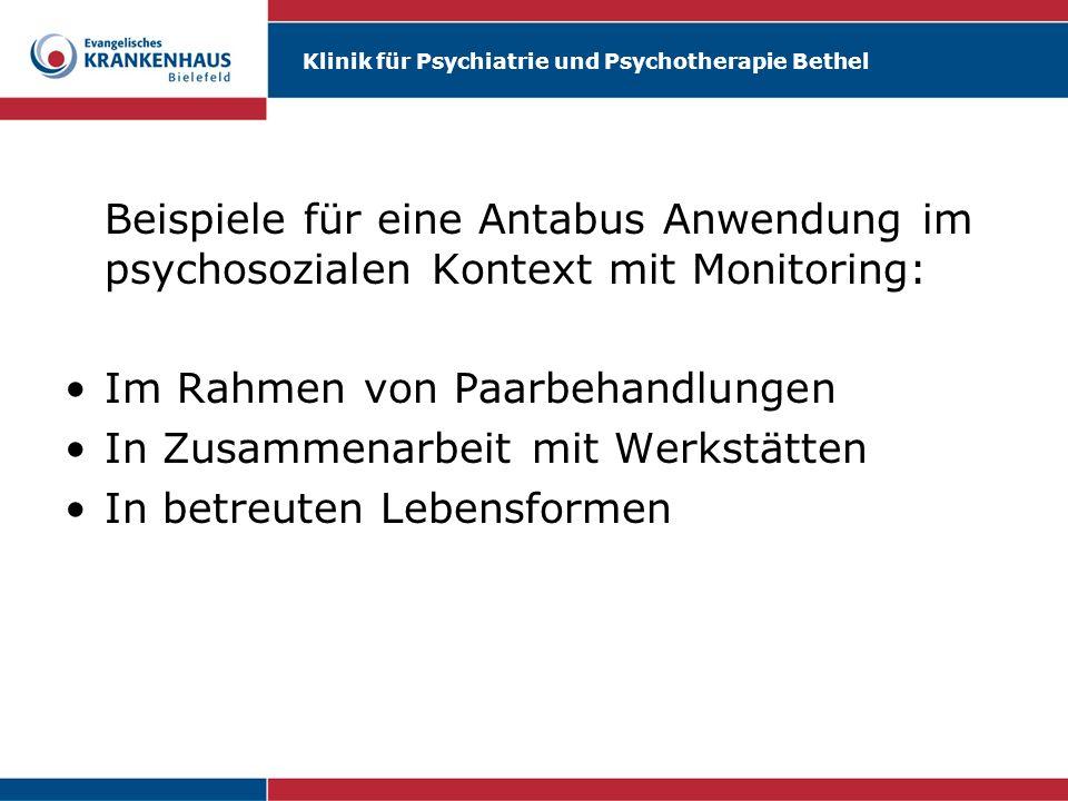 Klinik für Psychiatrie und Psychotherapie Bethel Beispiele für eine Antabus Anwendung im psychosozialen Kontext mit Monitoring: Im Rahmen von Paarbeha