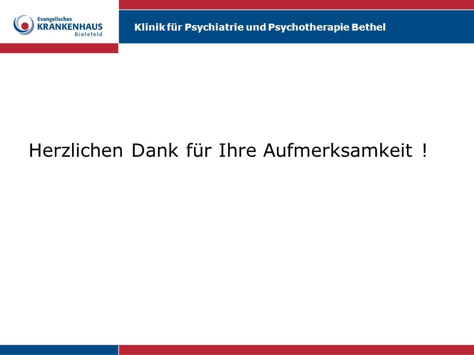 Klinik für Psychiatrie und Psychotherapie Bethel Herzlichen Dank für Ihre Aufmerksamkeit !