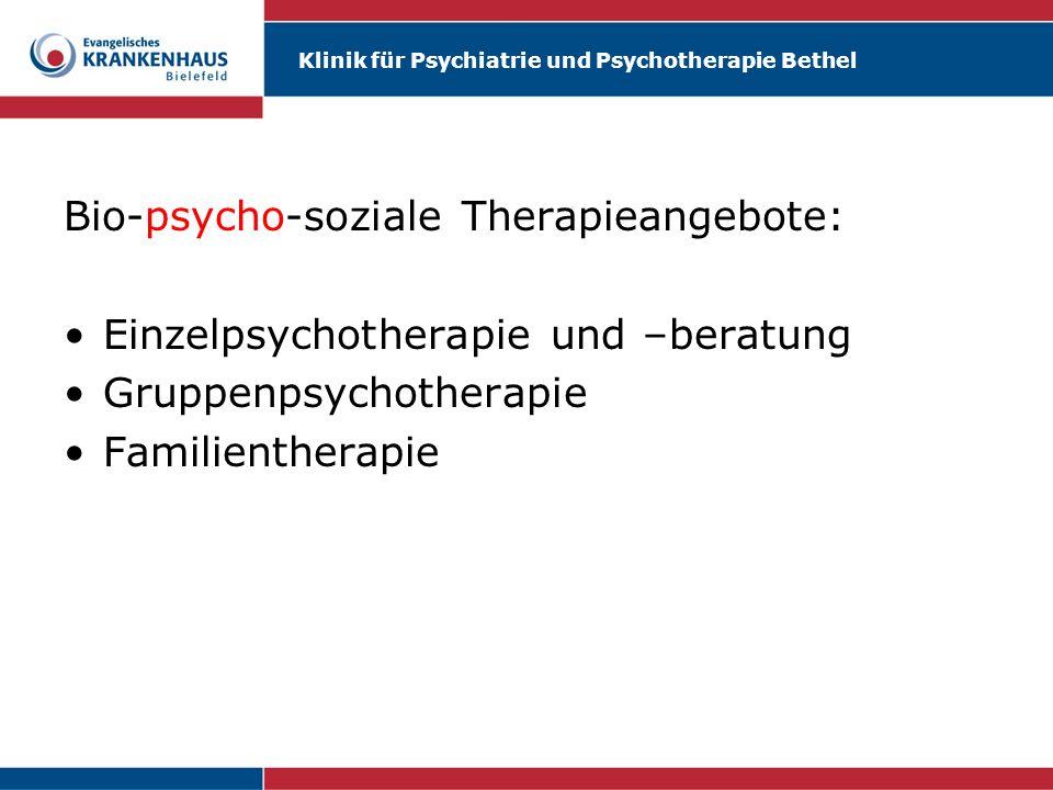 Klinik für Psychiatrie und Psychotherapie Bethel Bio-psycho-soziale Therapieangebote: Einzelpsychotherapie und –beratung Gruppenpsychotherapie Familie