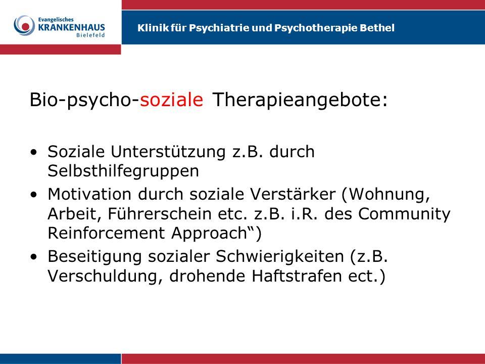 Klinik für Psychiatrie und Psychotherapie Bethel Bio-psycho-soziale Therapieangebote: Soziale Unterstützung z.B. durch Selbsthilfegruppen Motivation d