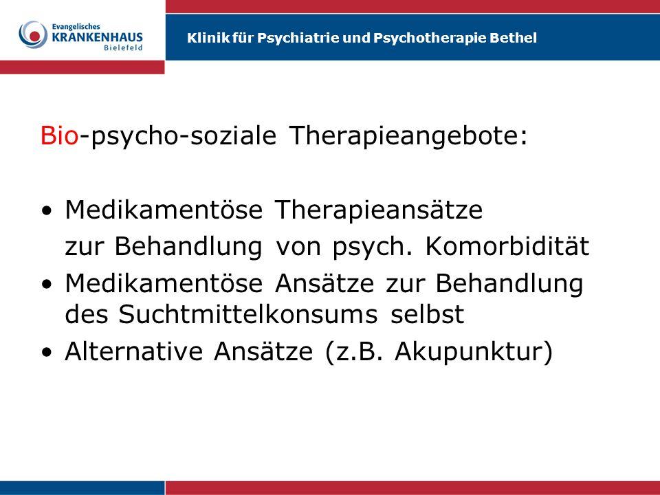 Klinik für Psychiatrie und Psychotherapie Bethel Bio-psycho-soziale Therapieangebote: Medikamentöse Therapieansätze zur Behandlung von psych. Komorbid
