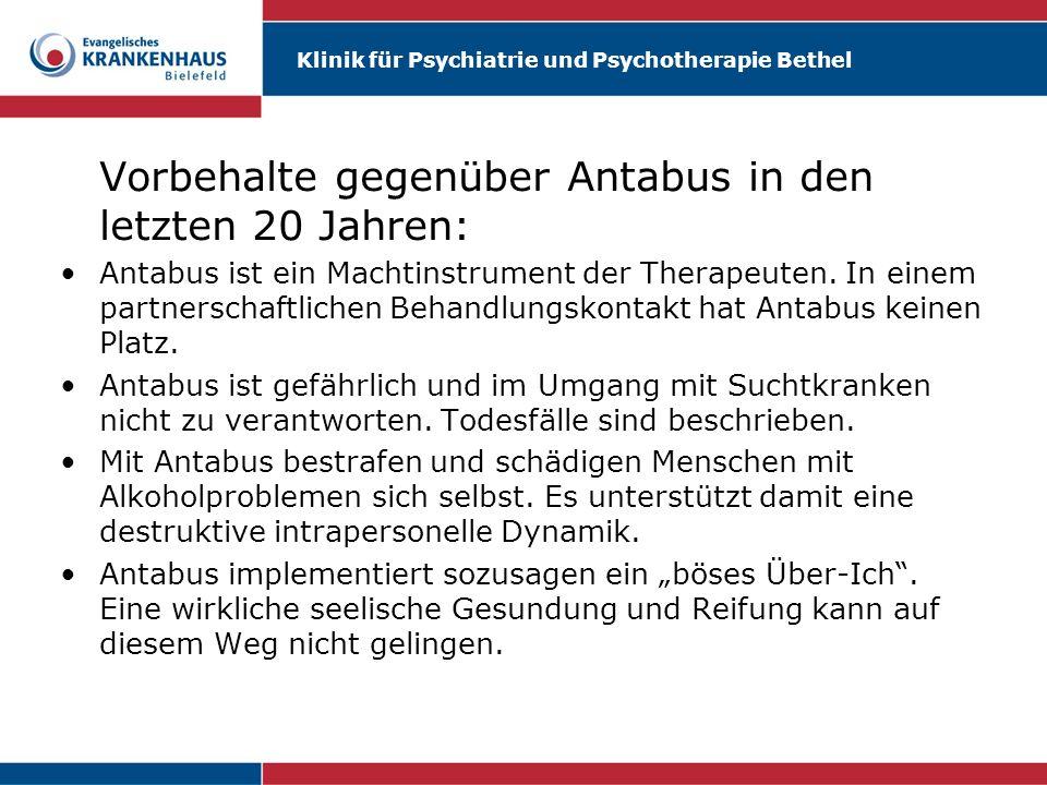 Klinik für Psychiatrie und Psychotherapie Bethel Vorbehalte gegenüber Antabus in den letzten 20 Jahren: Antabus ist ein Machtinstrument der Therapeute