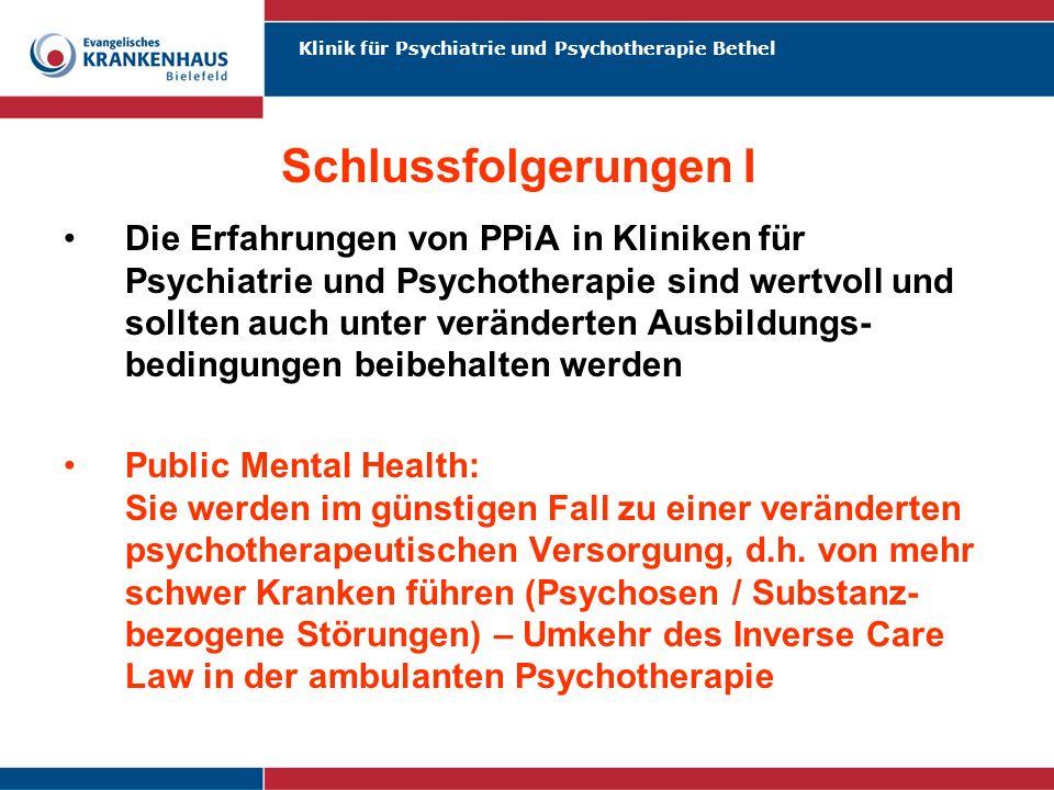 Klinik für Psychiatrie und Psychotherapie Bethel Schlussfolgerungen I Die Erfahrungen von PPiA in Kliniken für Psychiatrie und Psychotherapie sind wer