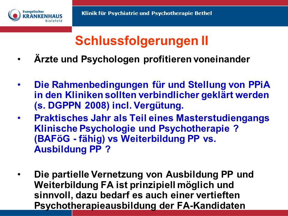 Klinik für Psychiatrie und Psychotherapie Bethel Schlussfolgerungen II Ärzte und Psychologen profitieren voneinander Die Rahmenbedingungen für und Ste