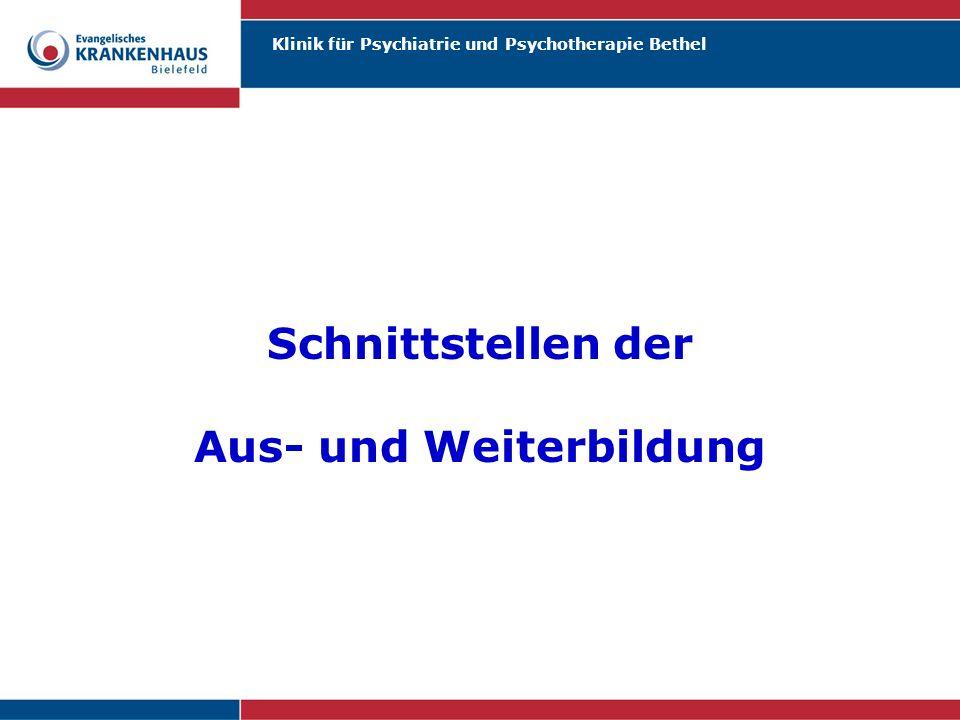 Klinik für Psychiatrie und Psychotherapie Bethel Schnittstellen der Aus- und Weiterbildung