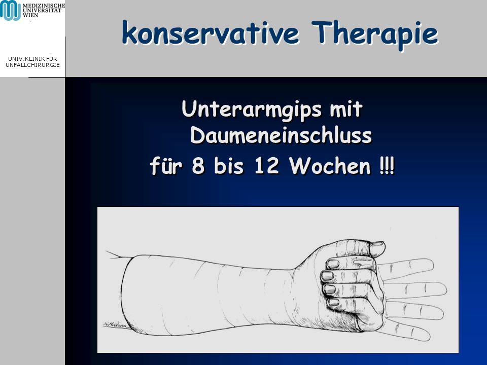 MEDICAL UNIVERSITY, VIENNA, AUSTRIA UNIV.KLINIK FÜR UNFALLCHIRURGIE konservative Therapie Unterarmgips mit Daumeneinschluss für 8 bis 12 Wochen !!! Un