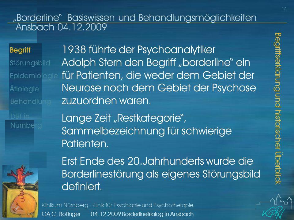Begriff Epidemiologie Ätiologie 10 Störungsbild Borderline Basiswissen und Behandlungsmöglichkeiten Ansbach 04.12.2009 Klinikum Nürnberg - Klinik für Psychiatrie und Psychotherapie OÄ C.