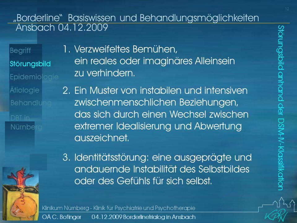 Begriff Epidemiologie Ätiologie 12 Störungsbild Borderline Basiswissen und Behandlungsmöglichkeiten Ansbach 04.12.2009 Klinikum Nürnberg - Klinik für Psychiatrie und Psychotherapie OÄ C.