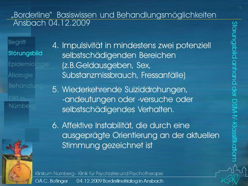 Begriff Epidemiologie Ätiologie 13 Störungsbild Borderline Basiswissen und Behandlungsmöglichkeiten Ansbach 04.12.2009 Klinikum Nürnberg - Klinik für Psychiatrie und Psychotherapie OÄ C.