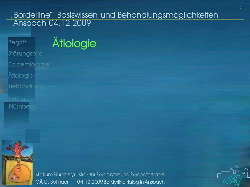 Begriff Epidemiologie Ätiologie 24 Störungsbild Borderline Basiswissen und Behandlungsmöglichkeiten Ansbach 04.12.2009 Klinikum Nürnberg - Klinik für Psychiatrie und Psychotherapie OÄ C.
