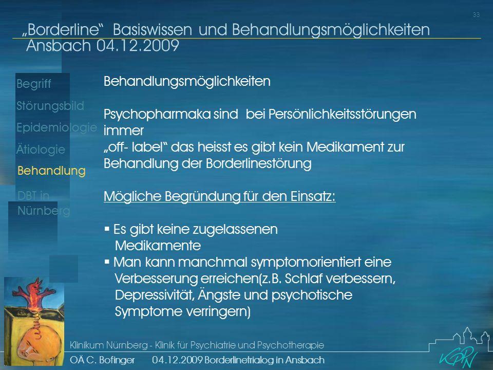 Begriff Epidemiologie Ätiologie 33 Störungsbild Borderline Basiswissen und Behandlungsmöglichkeiten Ansbach 04.12.2009 Klinikum Nürnberg - Klinik für Psychiatrie und Psychotherapie OÄ C.