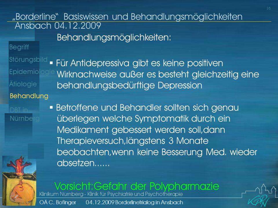 Begriff Epidemiologie Ätiologie 35 Störungsbild Borderline Basiswissen und Behandlungsmöglichkeiten Ansbach 04.12.2009 Klinikum Nürnberg - Klinik für Psychiatrie und Psychotherapie OÄ C.