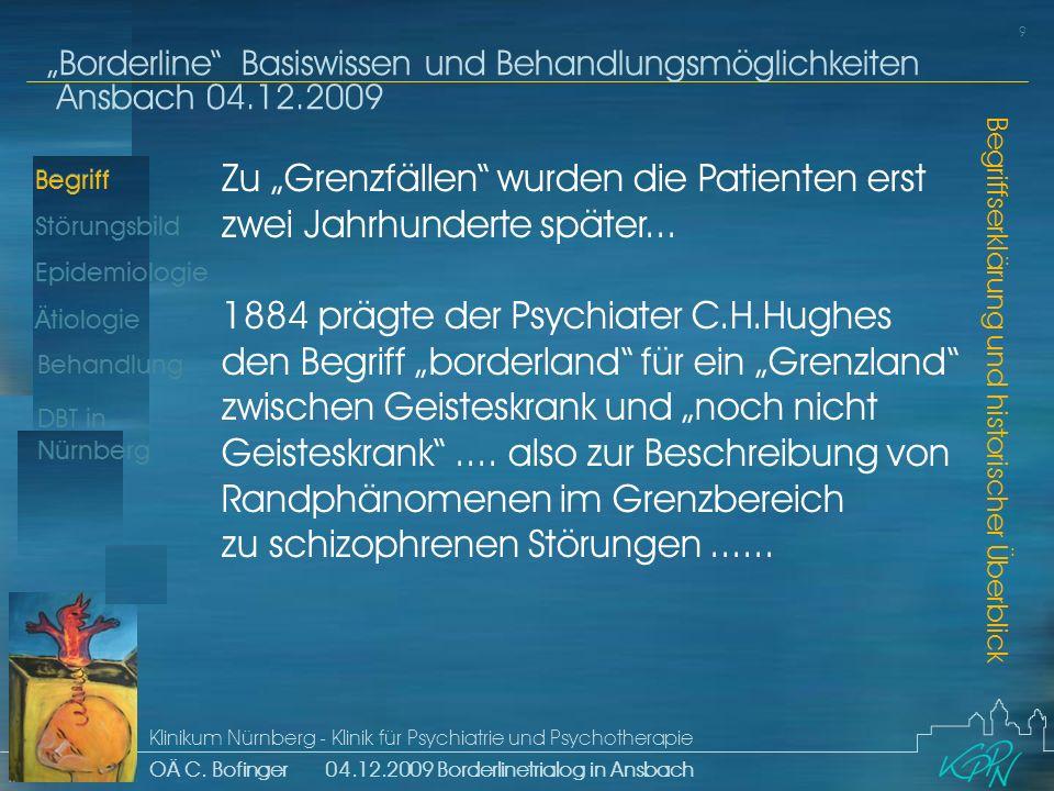 Epidemiologie Ätiologie 9 Störungsbild Borderline Basiswissen und Behandlungsmöglichkeiten Ansbach 04.12.2009 Klinikum Nürnberg - Klinik für Psychiatrie und Psychotherapie OÄ C.