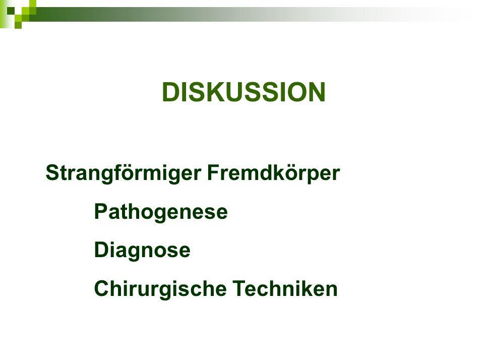 DISKUSSION Strangförmiger Fremdkörper Pathogenese Diagnose Chirurgische Techniken