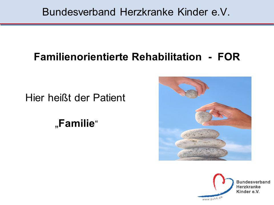 Bundesverband Herzkranke Kinder e.V. Familienorientierte Rehabilitation - FOR Hier heißt der Patient Familie