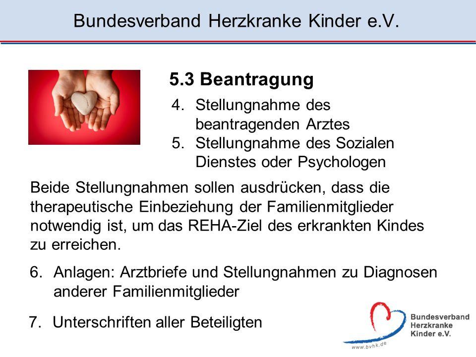 Bundesverband Herzkranke Kinder e.V. 4.Stellungnahme des beantragenden Arztes 5.Stellungnahme des Sozialen Dienstes oder Psychologen 7.Unterschriften