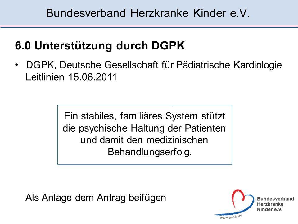 Bundesverband Herzkranke Kinder e.V. 6.0 Unterstützung durch DGPK DGPK, Deutsche Gesellschaft für Pädiatrische Kardiologie Leitlinien 15.06.2011 Ein s