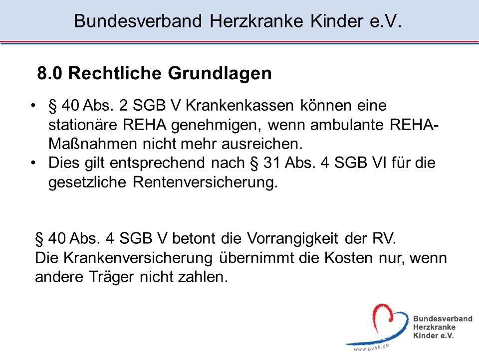 Bundesverband Herzkranke Kinder e.V. 8.0 Rechtliche Grundlagen § 40 Abs. 2 SGB V Krankenkassen können eine stationäre REHA genehmigen, wenn ambulante
