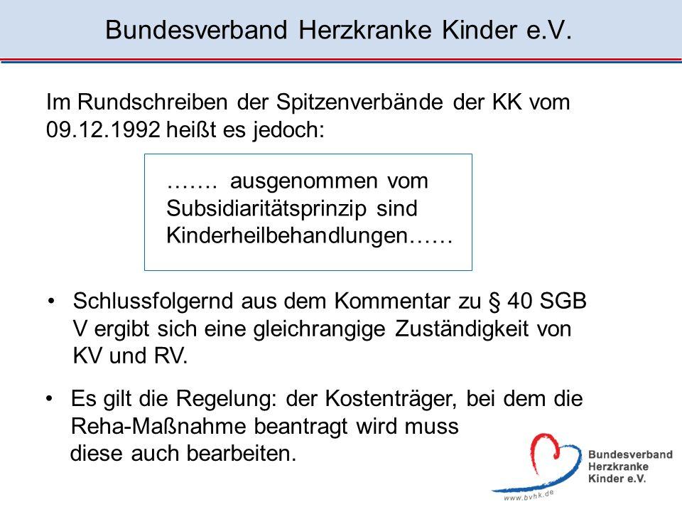 Bundesverband Herzkranke Kinder e.V. Schlussfolgernd aus dem Kommentar zu § 40 SGB V ergibt sich eine gleichrangige Zuständigkeit von KV und RV. ……. a
