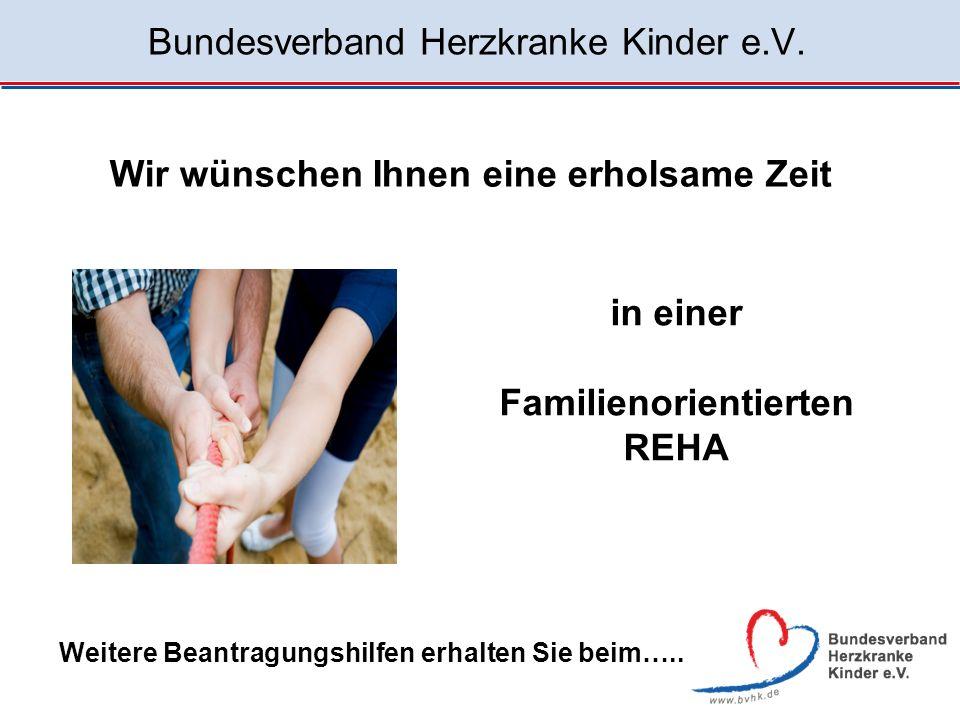 Bundesverband Herzkranke Kinder e.V. Wir wünschen Ihnen eine erholsame Zeit in einer Familienorientierten REHA Weitere Beantragungshilfen erhalten Sie
