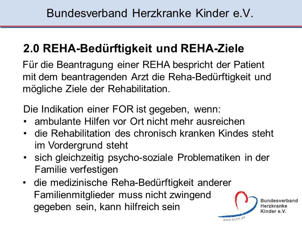 Bundesverband Herzkranke Kinder e.V. 2.0 REHA-Bedürftigkeit und REHA-Ziele Für die Beantragung einer REHA bespricht der Patient mit dem beantragenden
